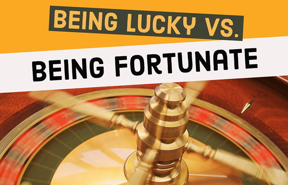 Being Fortunate vs Being Lucky Marcie Wolf